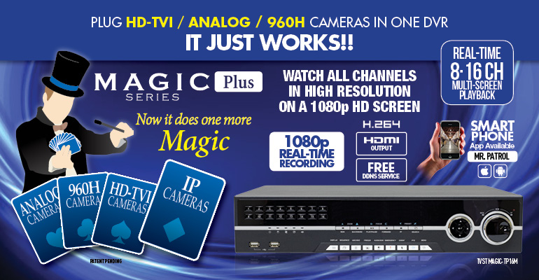 Magic Plus Series : Able to record IP Camera and Auto detects any HD-TVI / 960H / analog camera. It just works!! / MR. PATROL apps available both iPhone & Android phones / Free DDNS service / HDMI Output / H.264 / Multi channel programmable spot out